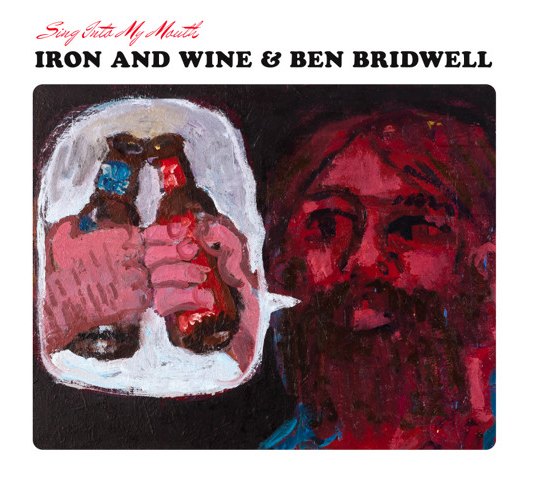 Iron & Wine e Ben Bridwell - Sing Into My Mouth