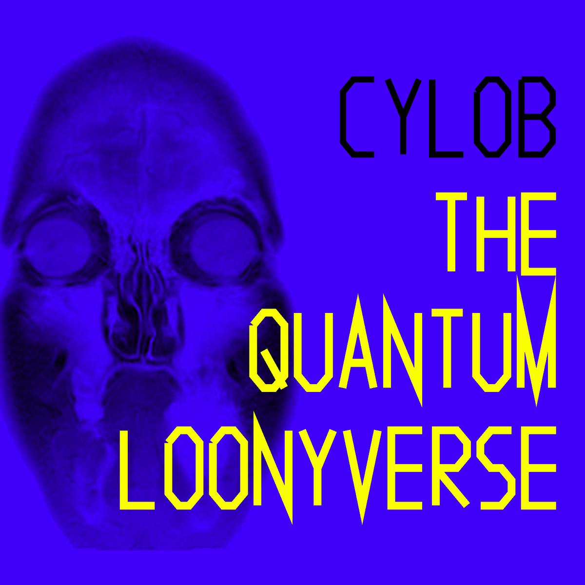 cylob-the-quantum-loonyverse