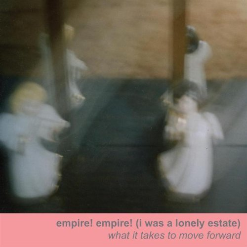 Empire! Empire! (I Was a Lonely State) - What It Takes To Move Forward