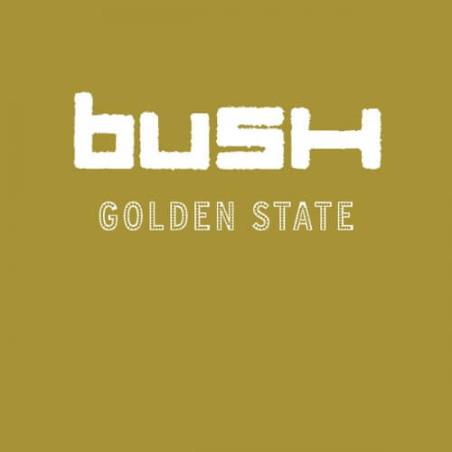 Bush - Golden State