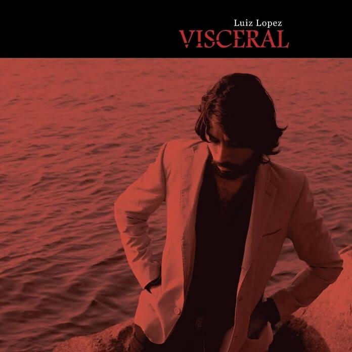 Luiz Lopez lança Visceral, seu segundo disco - ouça!