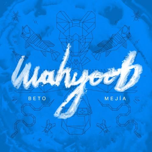 Beto Mejía - Wahyoob
