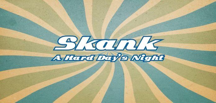 Skank - A Hard Day's Night