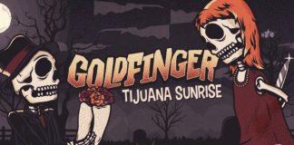 Goldfinger em Tijuana Sunrise