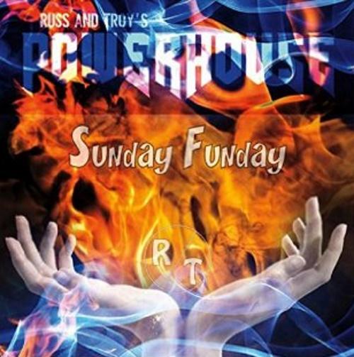 Russ And Troys Powerhouse - Sunday Funday