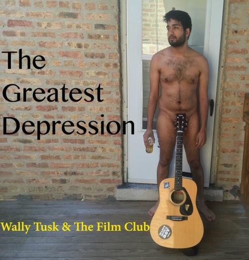 Wally Tusk & The Film Club - The Greatest Depression