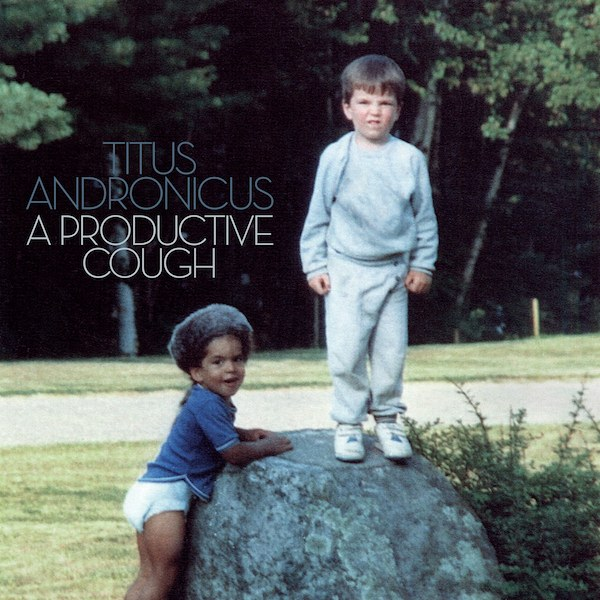 Titus Andronicus - A Productive Cough capa