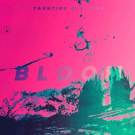 Taunting Glaciers - Bloom