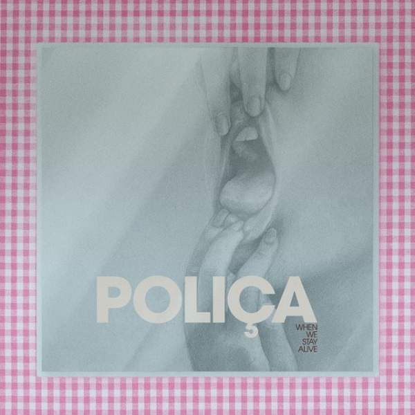 Poliça - When We Stay Alive