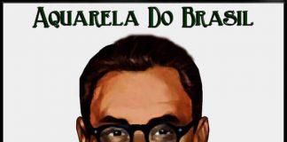 """Ary Barroso - """"Aquarela do Brasil"""""""