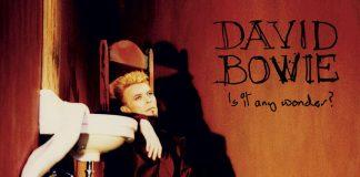 David Bowie - Is It Any Wonder?