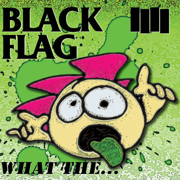 """Black Flag - """"What the..."""""""