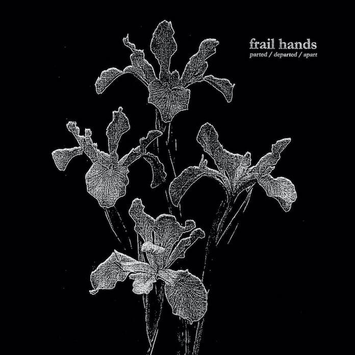 Frail Hands - parted/departed/apart