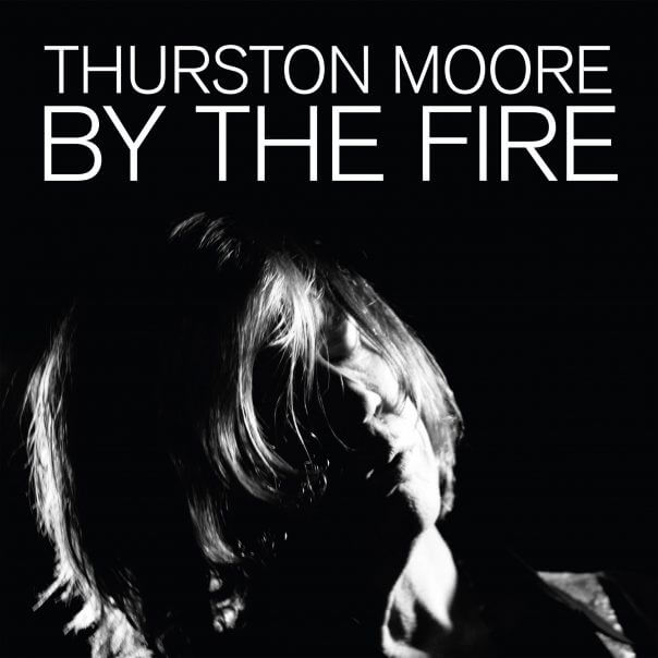 "Thurston Moore - ""By the Fire"""