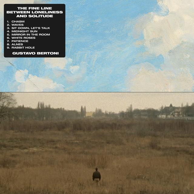 Gustavo Bertoni - The Fine Line Between Loneliness And Solitude