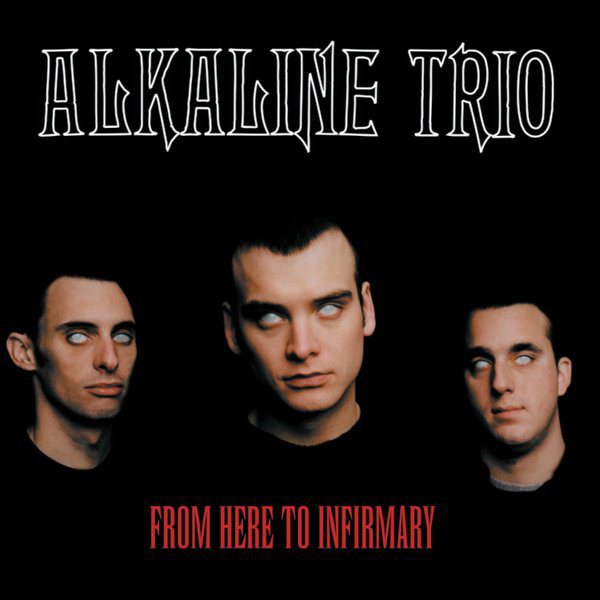 "Alkaline Trio - ""From Here to Infirmary"""