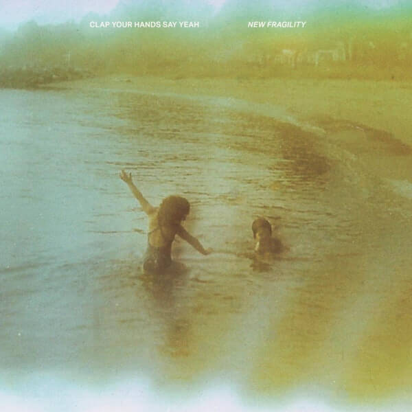 """Clap Your Hands Say Yeah - """"New Fragility"""""""
