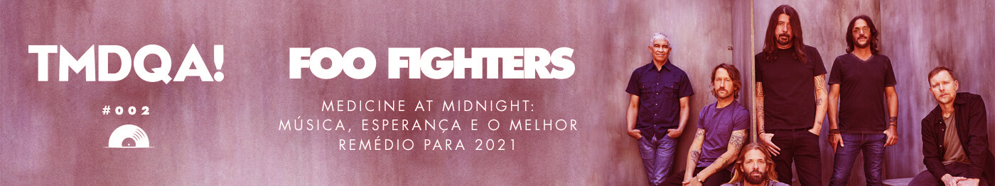 Foo Fighters - Artista do Mês TMDQA!