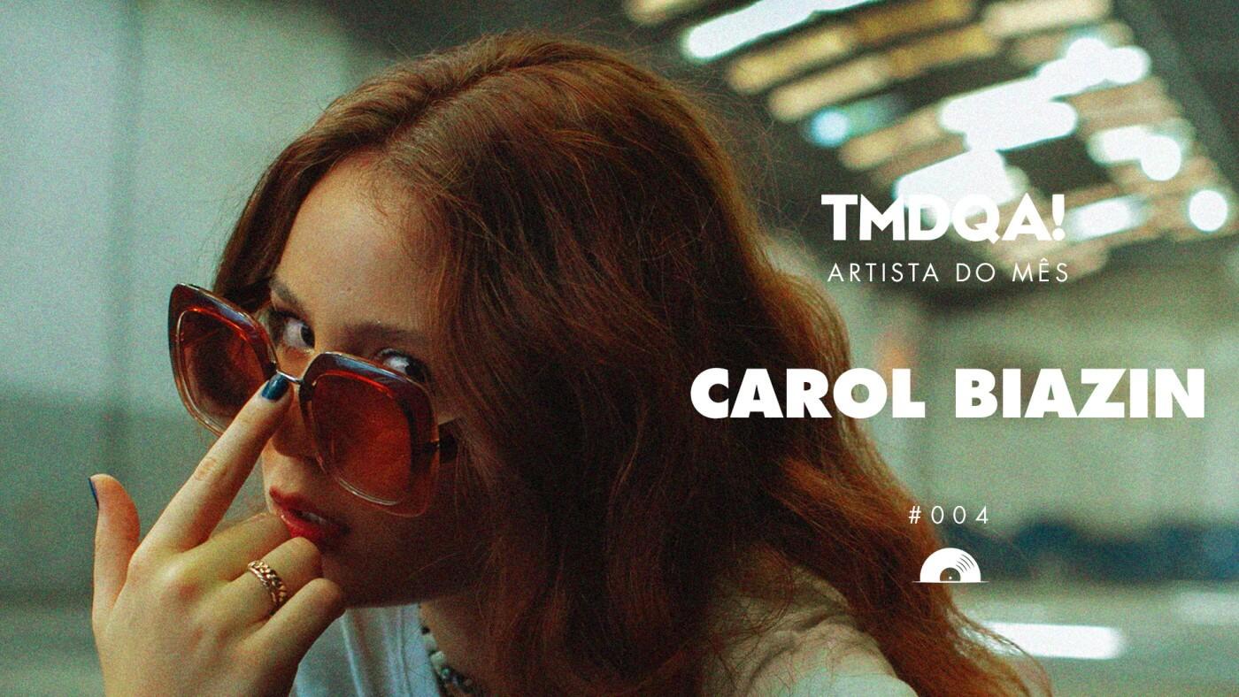 Carol Biazin, Artista do Mês TMDQA!
