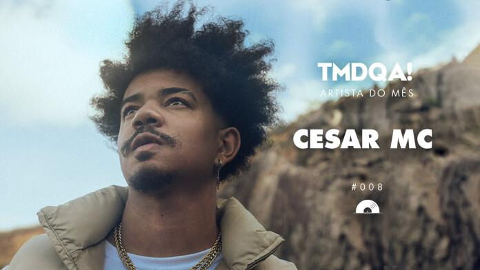 Artista do Mês TMDQA!: Cesar MC